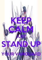 Keep Calm Just Stand Up Your Vanguard by tanlisette