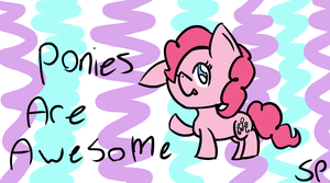 Ponies Are Awesome by Slumberpony