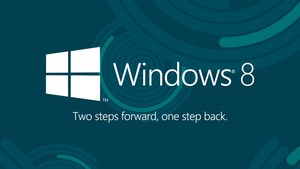 Windows 8: Two Steps Forward, One Step Back by theIntensePlayer