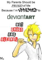 Proud to BE addicted to DA rather than DRUGS meme by Marini4