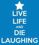 Keep Calm - Live Life and Die Laughing by Kunstlerromanable