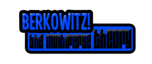 BERKOWITZ!: The Multiverse Theory Logo by ETSChannel