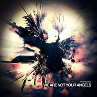 We Are Not Your Angels by jake