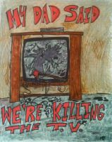 Dad said we're Killing the TV by Piggy911