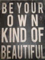 Be Your Own Kind Of Beautiful by ArtGirl810