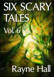 Six Scary Tales Vol. 6 - book cover by RayneHall