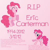 R.I.P. Eric Carterman a great brony :C by MLPwallpapermaker