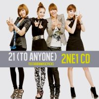 21 (To Anyone) - 2NE1 CD by TostadoraMusicPacks