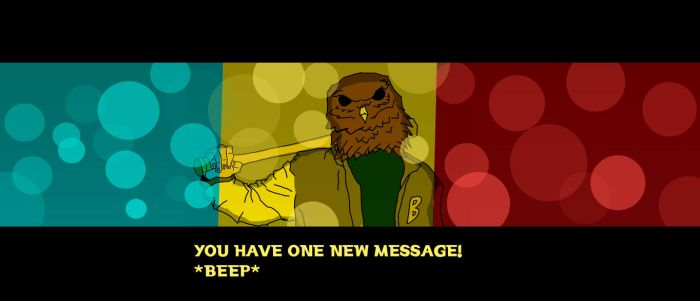 You have one new message *BEEP* by 1000000YearsBc
