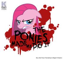 The Ponies Made Me Do It by Kman-Studio