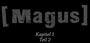 [Magus] Kapitel 1 Teil 2 by AmmoniteFiction