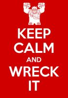Keep calm poster-wreck it Ralph by elfofcourage