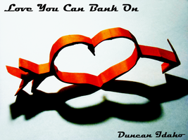 Love You Can Bank On by xduncanidahox