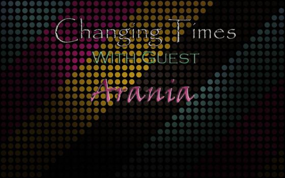 Changing Times Podcast S.2-Ep.1 w/ Arania by CheasyDino