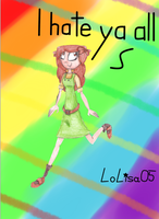 I hate ya all by LoLisa05