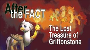 After the Fact: The Lost Treasure of Griffonstone by MLP-Silver-Quill