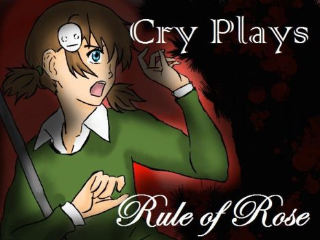 Cry Plays Rule of Rose by GirlScoutTrooper