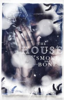 The House of Smoke and Bone by atomic-blonde