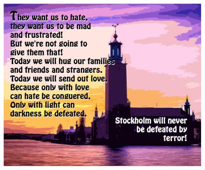 Stockholm will never be defeated by terror by Luddox