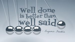 Well Done Is Better Than Well Said - Quote by vhartikainen