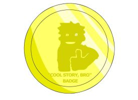 """Cool Story, Bro"" Badge by RyuPointGame"