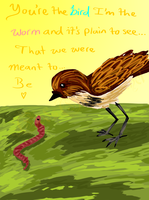 The Bird and the Worm by GodsGirlRachel