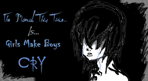 Girls Make Boys Cry by Razors-And-Lace