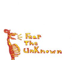 FEAR THE UNKNOWN by ThePossessedPuppet
