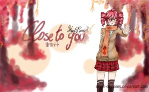 Close to you - Kasane Teto by Angel-Of-Gears