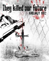 They killed our future... by Samirs