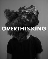 OVERTHINKING by Florence333