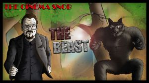 The Cinema Snob: The Beast by ShaunTM