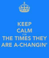 Keep Calm For The Times, They Are A'Changin' by TheOriginalBeatleBug