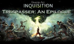 Dragon Age: Inquisition - Trespasser: An Epilogue by ReissumiesSF