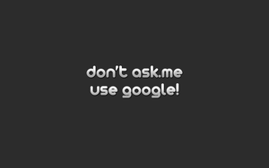 Dont Ask Me, use Google by kUdtiHaEX