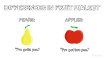Differences In Fruit Dialect by Dowlphin