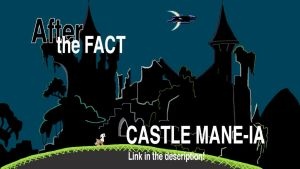 After the Fact: Castle Mane-ia by MLP-Silver-Quill