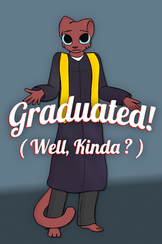 Graduated (Well, Kinda?) by MrPepsidude